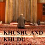 KHUSHU AND KHUDHU IN SALAH
