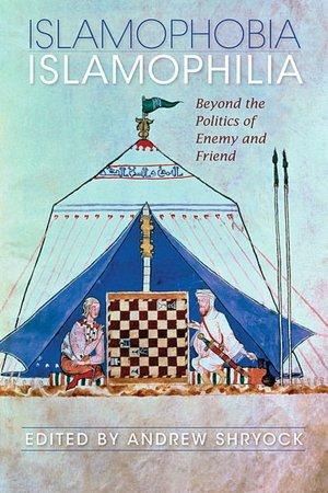 Islamophobia/Islamophilia: Beyond the Politics of Friend and Enemy
